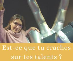 Est-ce que tu craches sur tes talents ?