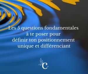 Les 5 questions fondamentales à te poser pour définir ton positionnement unique et différenciant