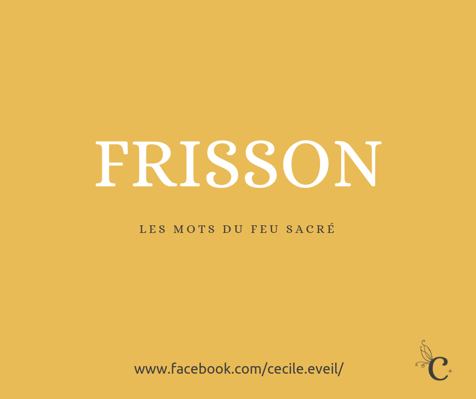 {Les mots du feu sacré} 💓 FRISSON