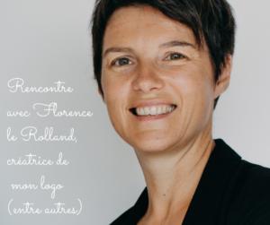 Rencontre avec Florence Le Rolland, créatrice de  mon logo (entre autres)