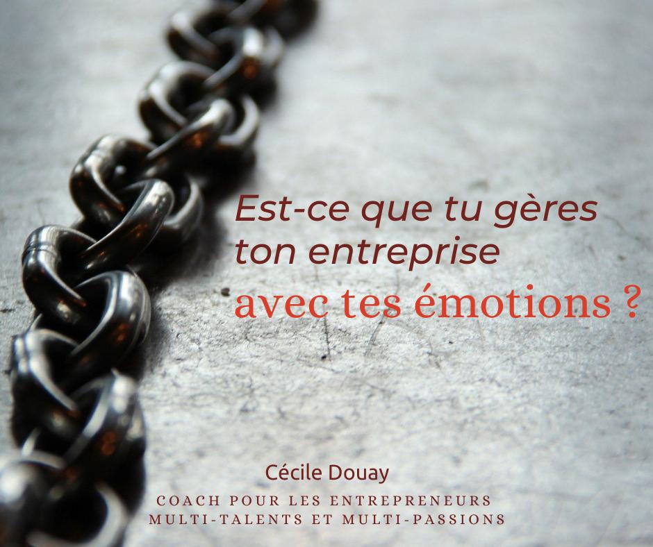 Est-ce que tu gères ton entreprise avec tes émotions ?